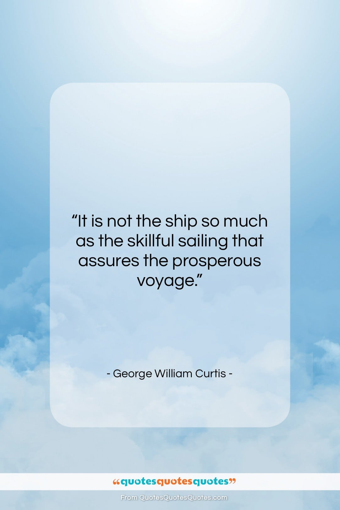 """George William Curtis quote: """"It is not the ship so much…""""- at QuotesQuotesQuotes.com"""