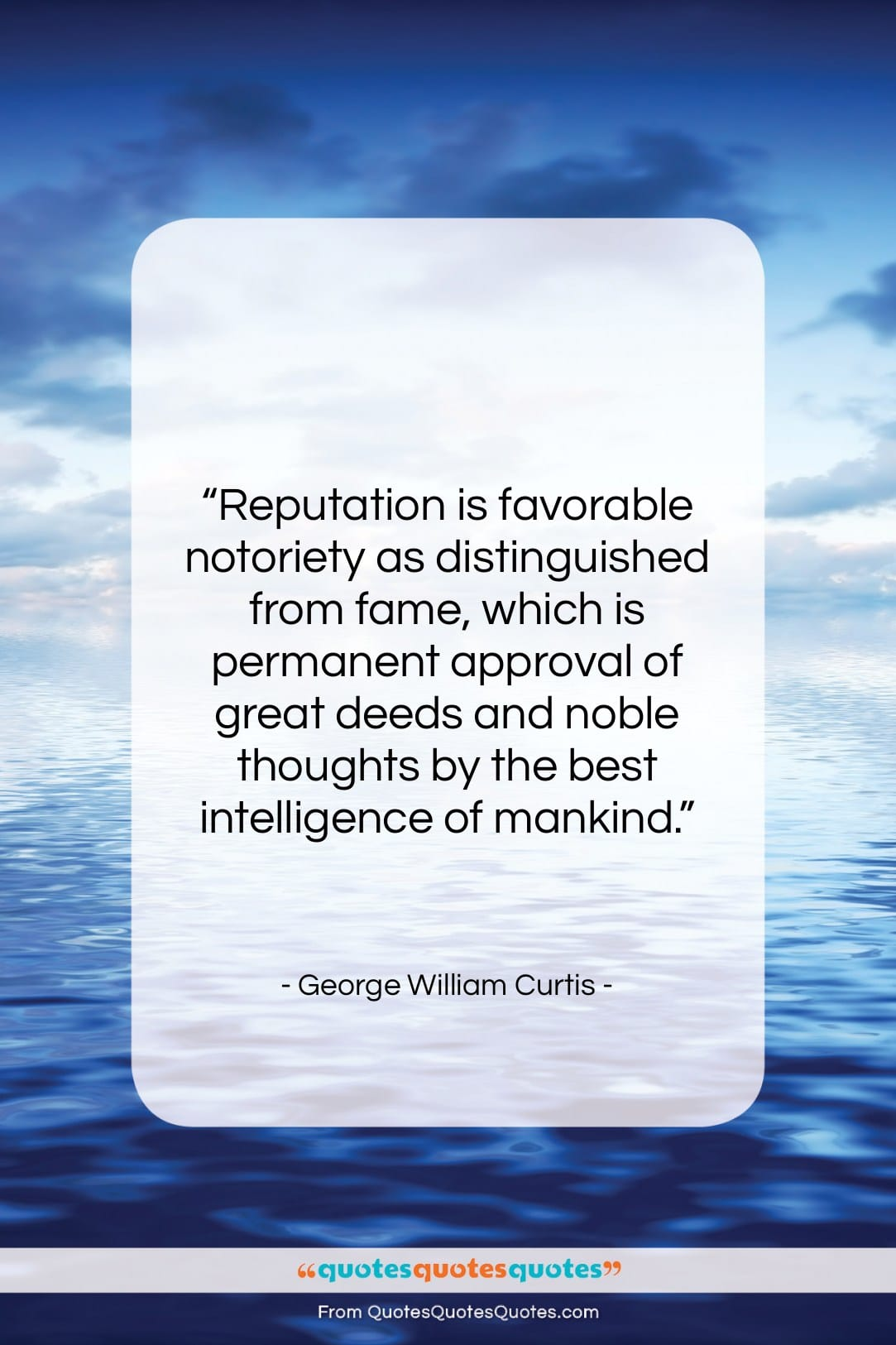 """George William Curtis quote: """"Reputation is favorable notoriety as distinguished from…""""- at QuotesQuotesQuotes.com"""