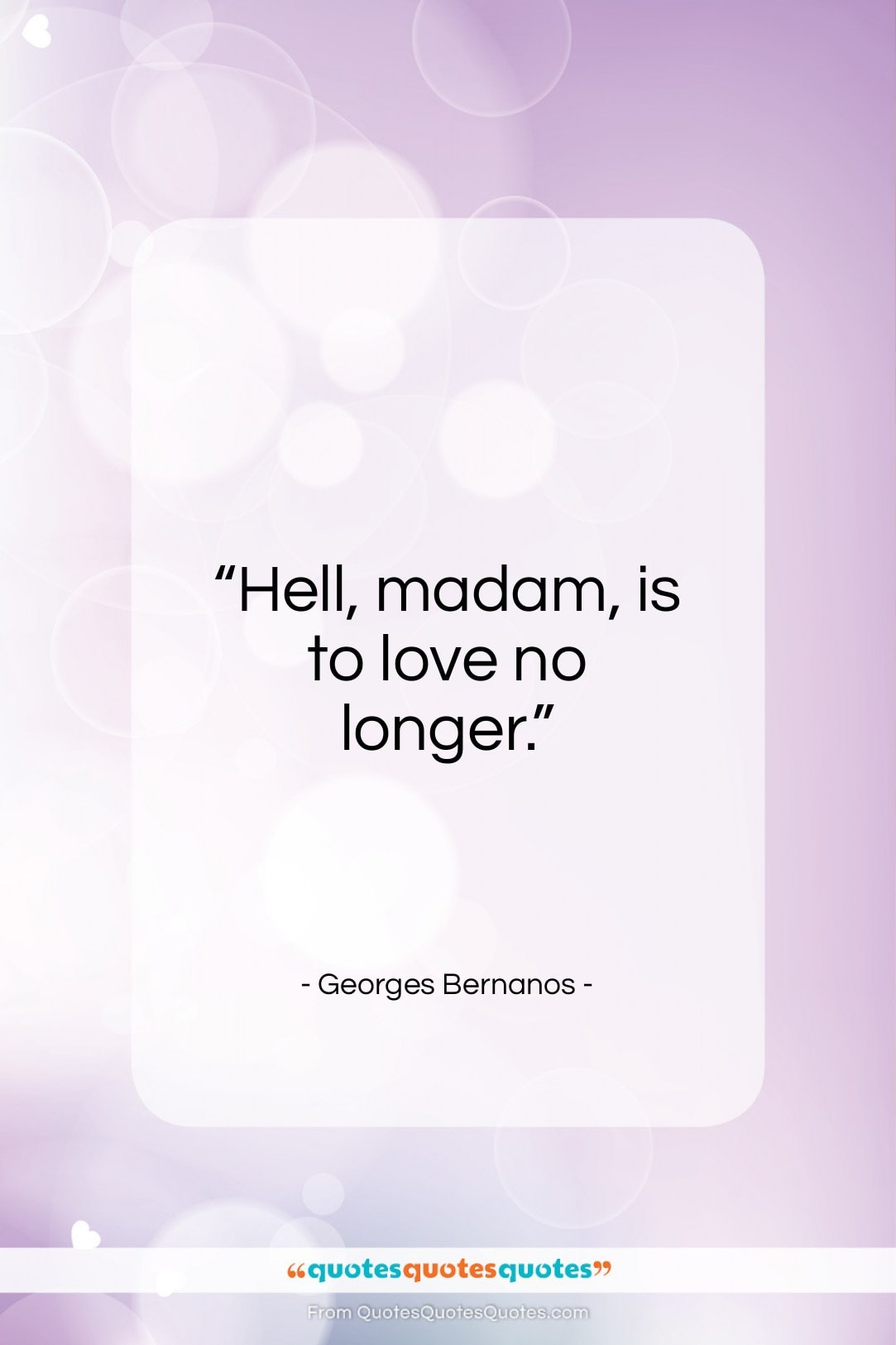 """Georges Bernanos quote: """"Hell, madam, is to love no longer…""""- at QuotesQuotesQuotes.com"""