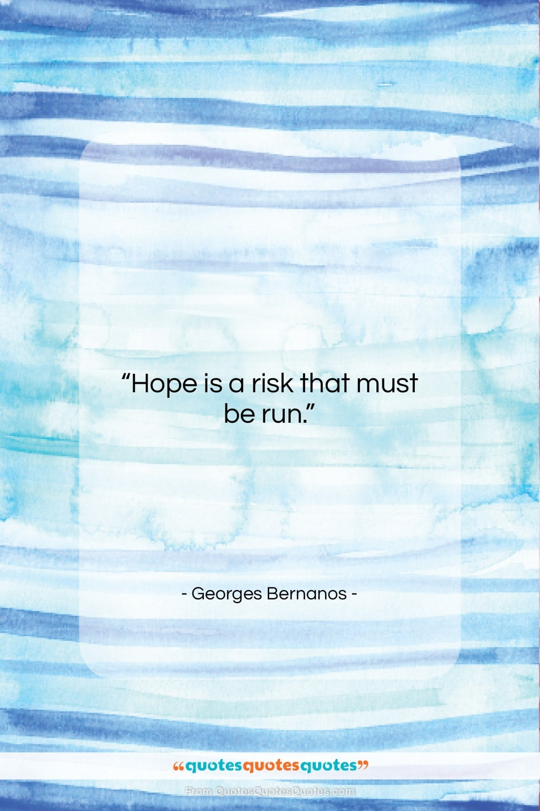 """Georges Bernanos quote: """"Hope is a risk that must be…""""- at QuotesQuotesQuotes.com"""