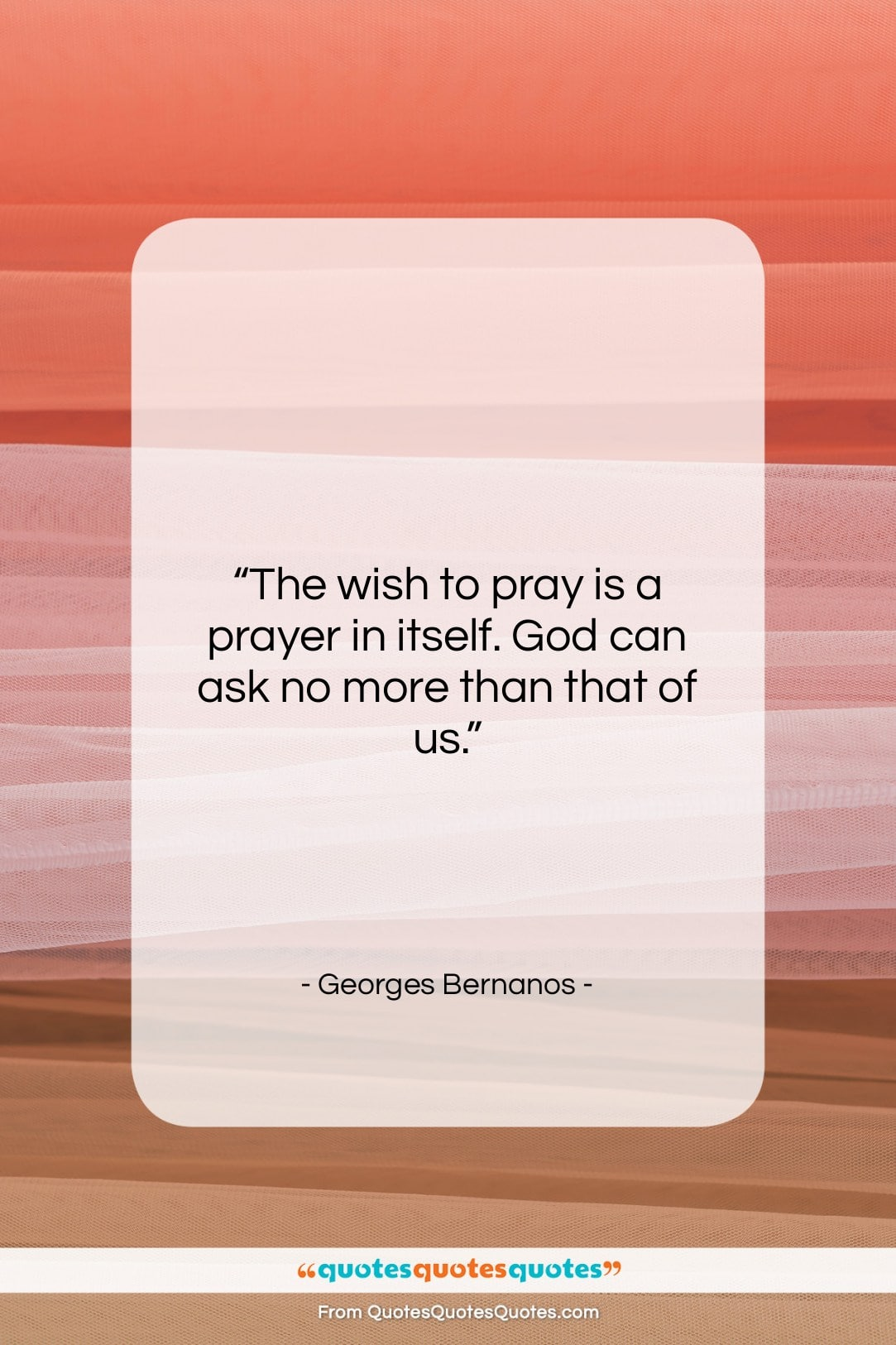 """Georges Bernanos quote: """"The wish to pray is a prayer…""""- at QuotesQuotesQuotes.com"""