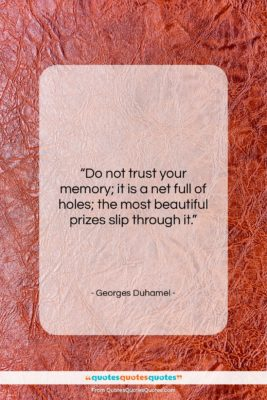 """Georges Duhamel quote: """"Do not trust your memory; it is…""""- at QuotesQuotesQuotes.com"""