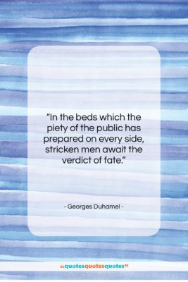 """Georges Duhamel quote: """"In the beds which the piety of…""""- at QuotesQuotesQuotes.com"""