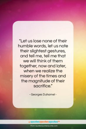 """Georges Duhamel quote: """"Let us lose none of their humble…""""- at QuotesQuotesQuotes.com"""