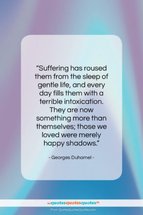 """Georges Duhamel quote: """"Suffering has roused them from the sleep…""""- at QuotesQuotesQuotes.com"""