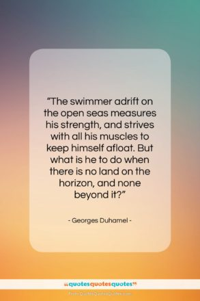 """Georges Duhamel quote: """"The swimmer adrift on the open seas…""""- at QuotesQuotesQuotes.com"""