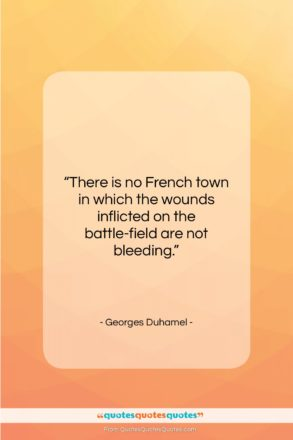 """Georges Duhamel quote: """"There is no French town in which…""""- at QuotesQuotesQuotes.com"""