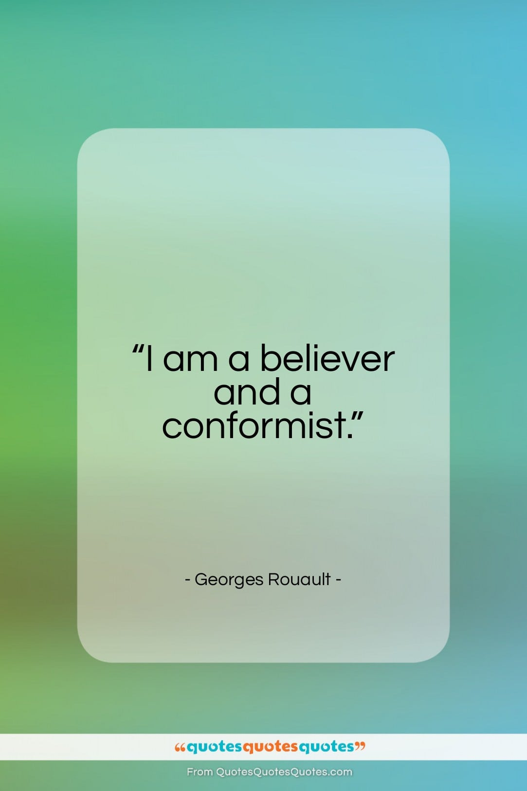 """Georges Rouault quote: """"I am a believer and a conformist…""""- at QuotesQuotesQuotes.com"""