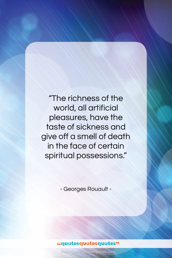 """Georges Rouault quote: """"The richness of the world, all artificial…""""- at QuotesQuotesQuotes.com"""