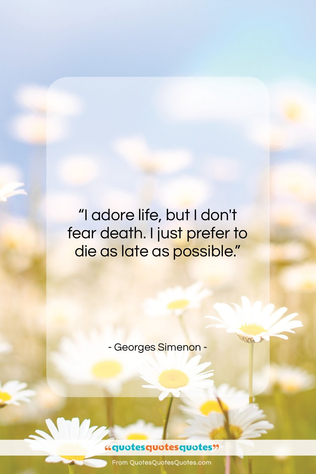 """Georges Simenon quote: """"I adore life, but I don't fear…""""- at QuotesQuotesQuotes.com"""