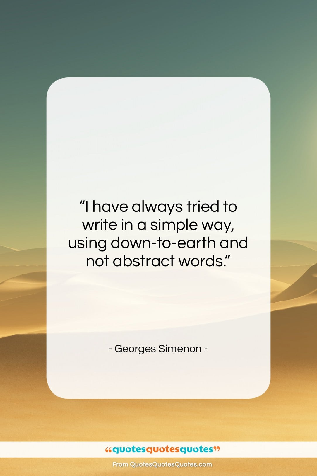 """Georges Simenon quote: """"I have always tried to write in…""""- at QuotesQuotesQuotes.com"""