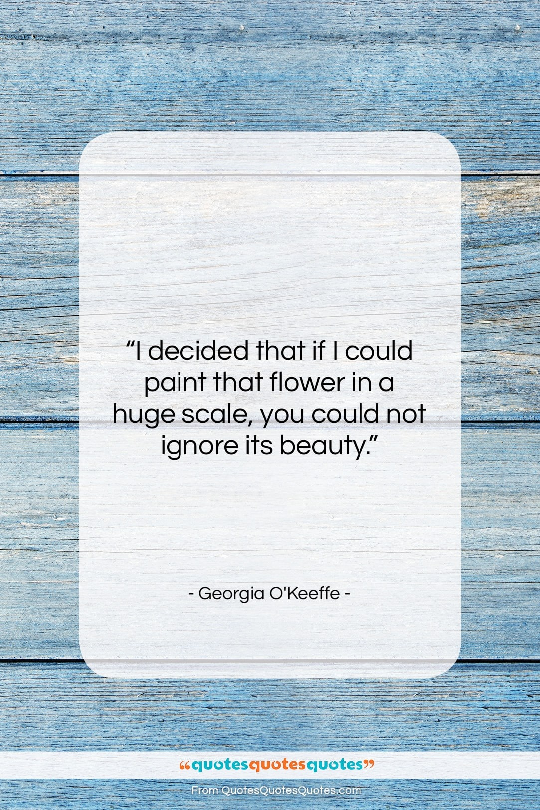 """Georgia O'Keeffe quote: """"I decided that if I could paint…""""- at QuotesQuotesQuotes.com"""