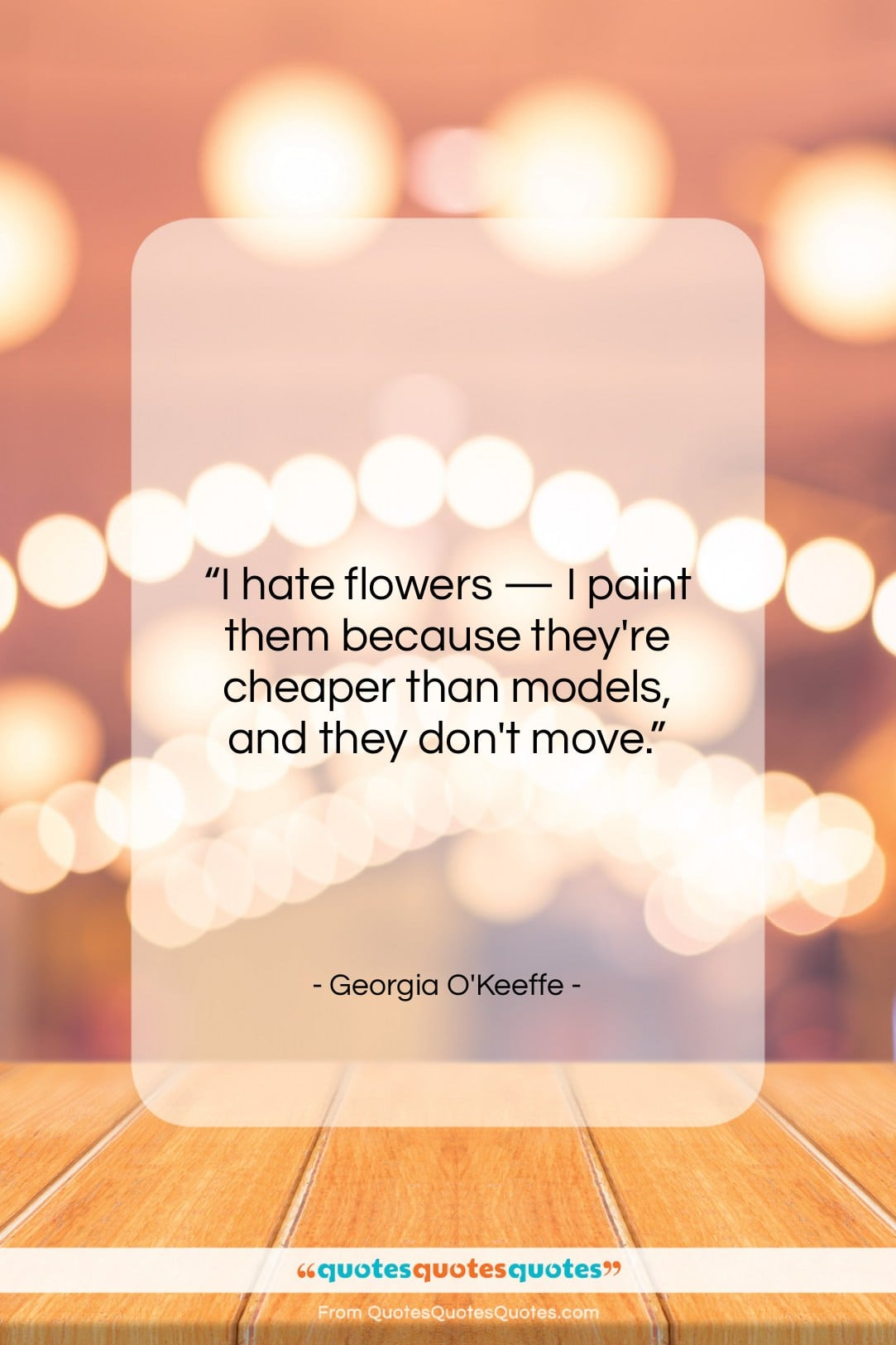 """Georgia O'Keeffe quote: """"I hate flowers — I paint them…""""- at QuotesQuotesQuotes.com"""