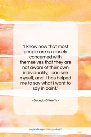 """Georgia O'Keeffe quote: """"I know now that most people are…""""- at QuotesQuotesQuotes.com"""