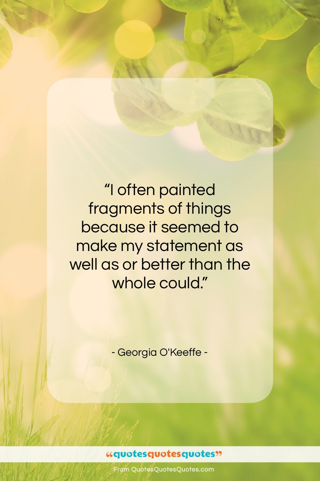 """Georgia O'Keeffe quote: """"I often painted fragments of things because…""""- at QuotesQuotesQuotes.com"""