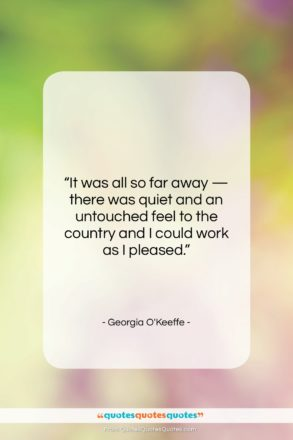 """Georgia O'Keeffe quote: """"It was all so far away —…""""- at QuotesQuotesQuotes.com"""
