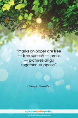 """Georgia O'Keeffe quote: """"Marks on paper are free — free…""""- at QuotesQuotesQuotes.com"""