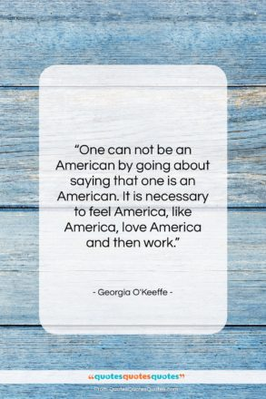 """Georgia O'Keeffe quote: """"One can not be an American by…""""- at QuotesQuotesQuotes.com"""