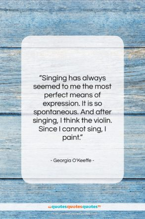 """Georgia O'Keeffe quote: """"Singing has always seemed to me the…""""- at QuotesQuotesQuotes.com"""