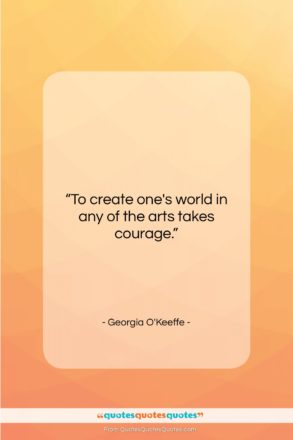 """Georgia O'Keeffe quote: """"To create one's world in any of…""""- at QuotesQuotesQuotes.com"""