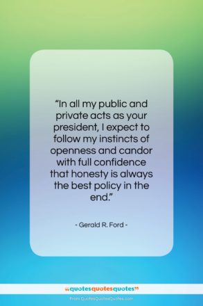 """Gerald R. Ford quote: """"In all my public and private acts…""""- at QuotesQuotesQuotes.com"""