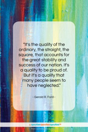 """Gerald R. Ford quote: """"It's the quality of the ordinary, the…""""- at QuotesQuotesQuotes.com"""