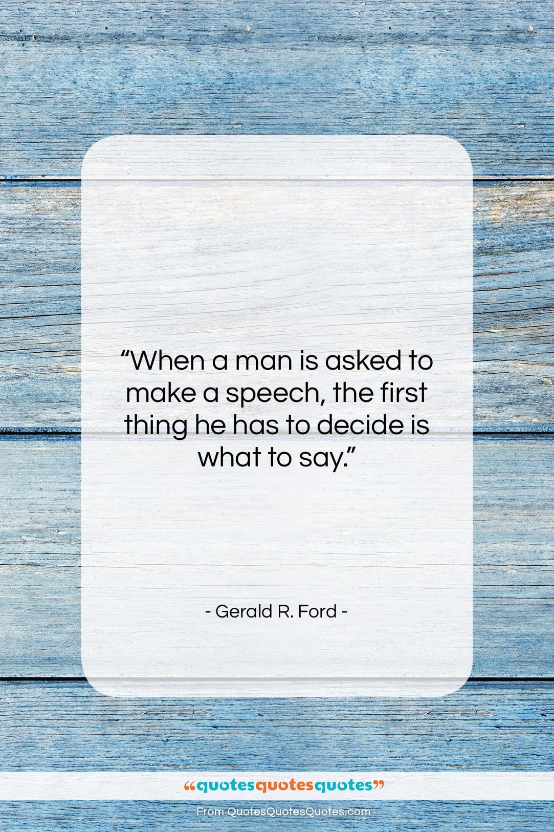 """Gerald R. Ford quote: """"When a man is asked to make…""""- at QuotesQuotesQuotes.com"""