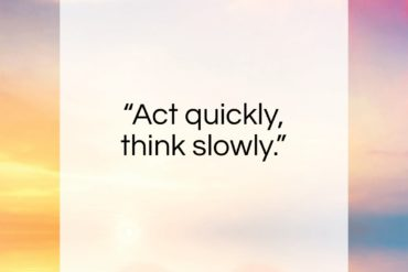 "Germaine Greer quote: ""Act quickly, think slowly.""- at QuotesQuotesQuotes.com"
