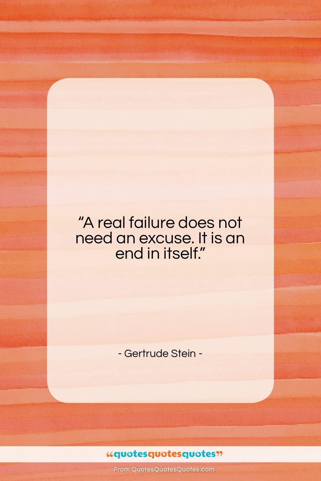 """Gertrude Stein quote: """"A real failure does not need an…""""- at QuotesQuotesQuotes.com"""