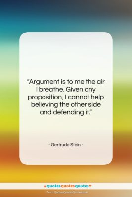 "Gertrude Stein quote: ""Argument is to me the air I…""- at QuotesQuotesQuotes.com"
