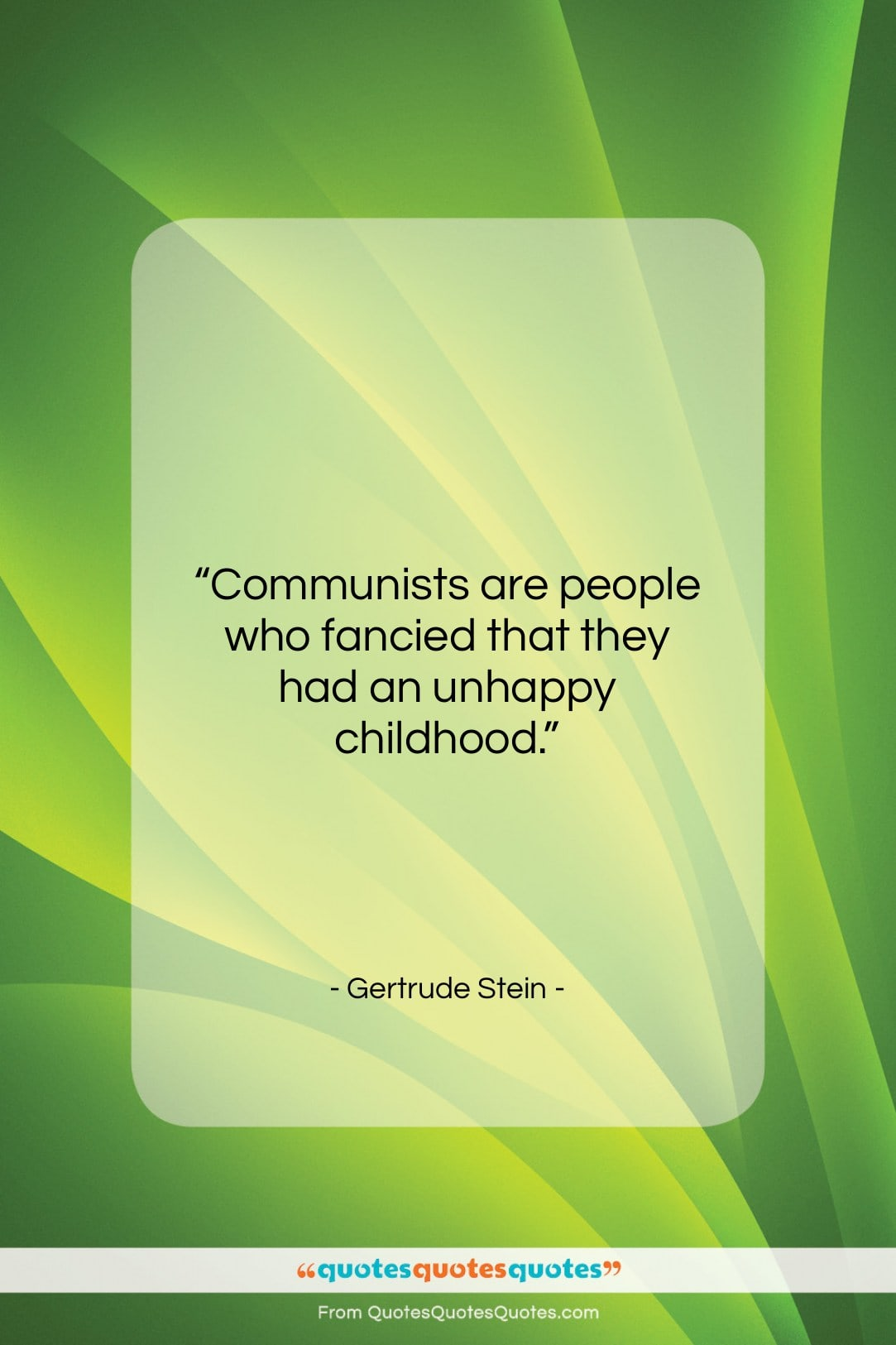 """Gertrude Stein quote: """"Communists are people who fancied that they…""""- at QuotesQuotesQuotes.com"""