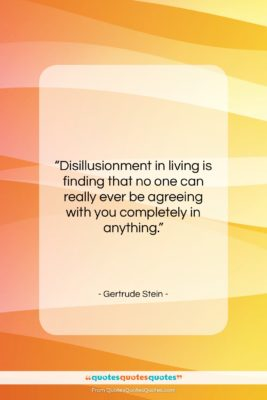 """Gertrude Stein quote: """"Disillusionment in living is finding that no…""""- at QuotesQuotesQuotes.com"""
