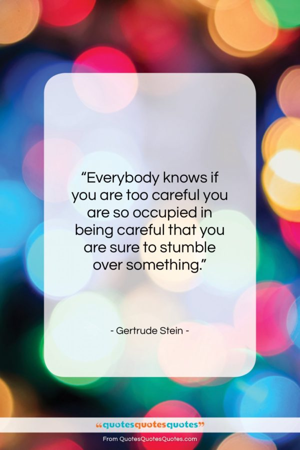 """Gertrude Stein quote: """"Everybody knows if you are too careful…""""- at QuotesQuotesQuotes.com"""