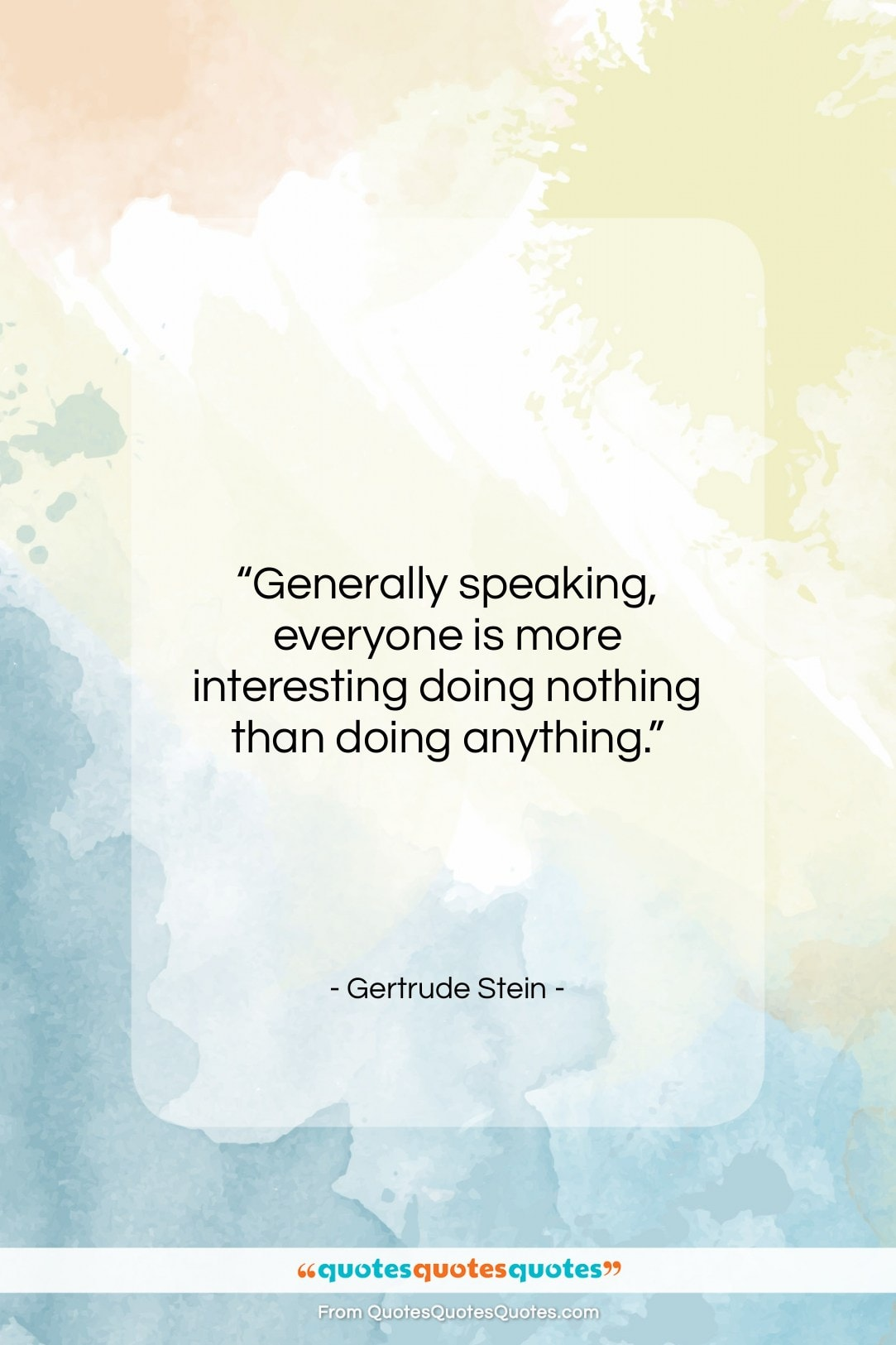 """Gertrude Stein quote: """"Generally speaking, everyone is more interesting doing…""""- at QuotesQuotesQuotes.com"""
