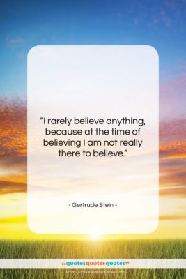 """Gertrude Stein quote: """"I rarely believe anything, because at the…""""- at QuotesQuotesQuotes.com"""