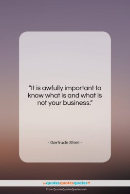 """Gertrude Stein quote: """"It is awfully important to know what…""""- at QuotesQuotesQuotes.com"""