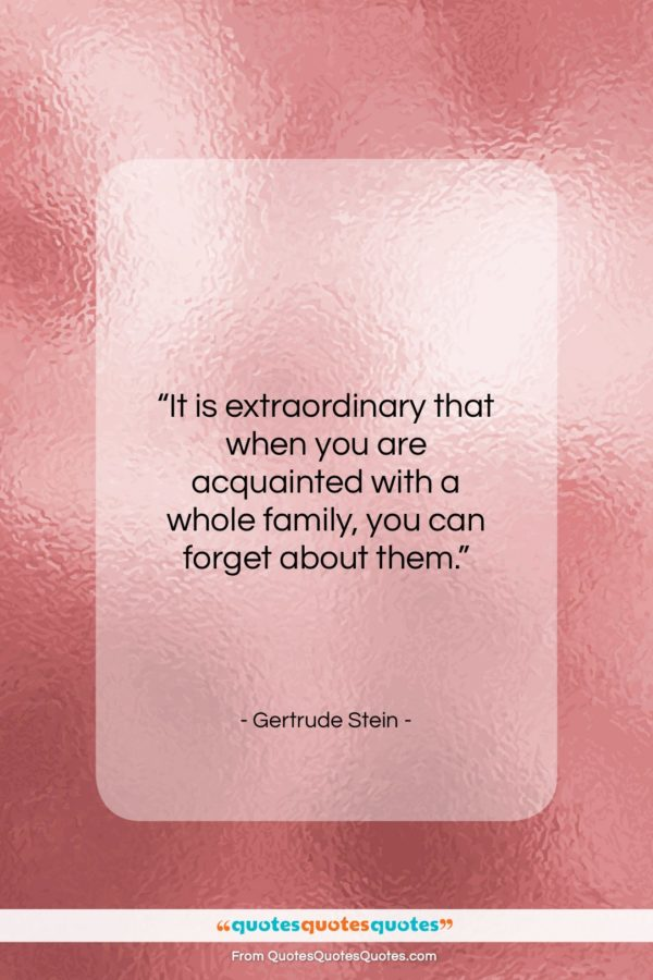 "Gertrude Stein quote: ""It is extraordinary that when you are…""- at QuotesQuotesQuotes.com"