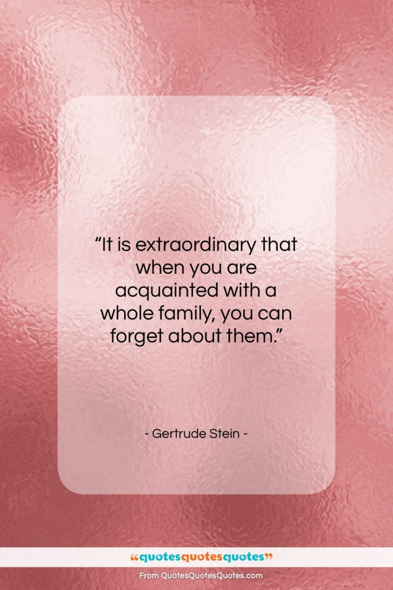 """Gertrude Stein quote: """"It is extraordinary that when you are…""""- at QuotesQuotesQuotes.com"""
