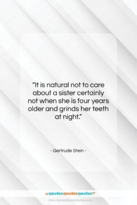 """Gertrude Stein quote: """"It is natural not to care about…""""- at QuotesQuotesQuotes.com"""