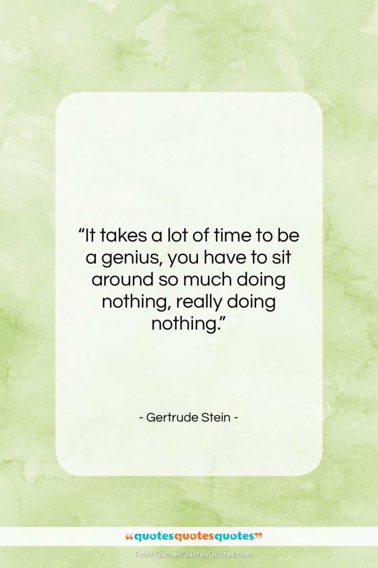 """Gertrude Stein quote: """"It takes a lot of time to…""""- at QuotesQuotesQuotes.com"""