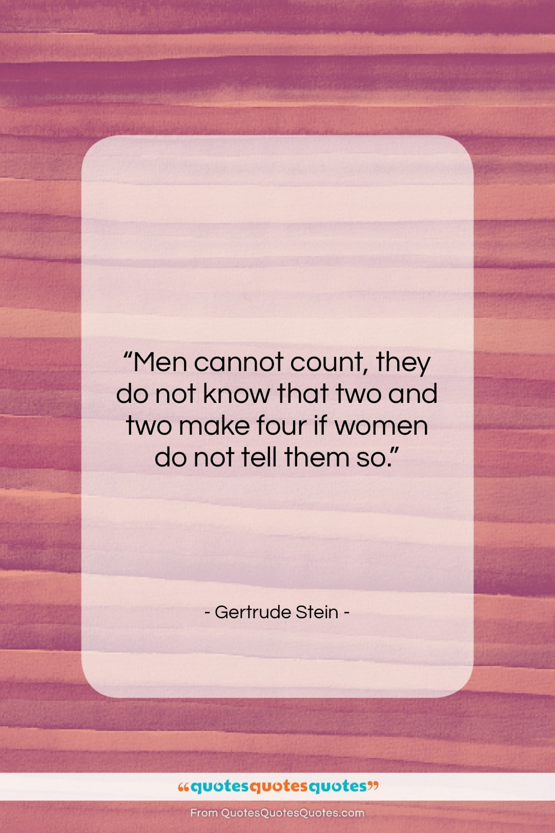 """Gertrude Stein quote: """"Men cannot count, they do not know…""""- at QuotesQuotesQuotes.com"""