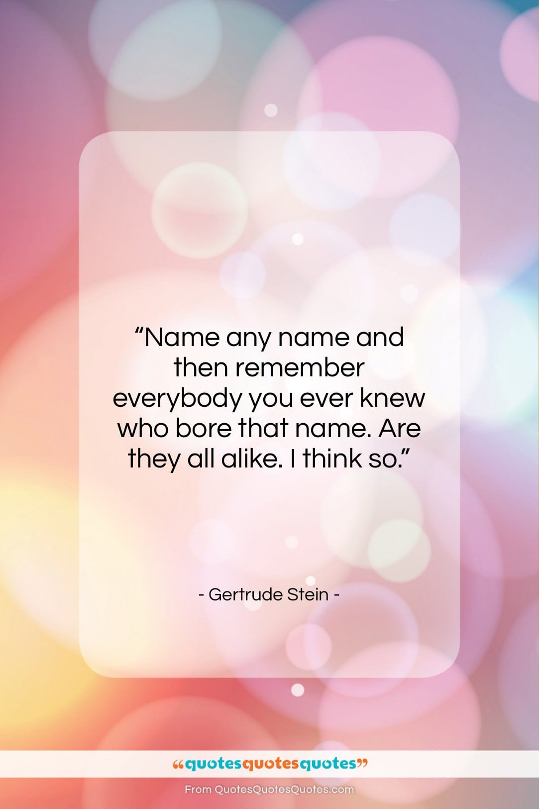 """Gertrude Stein quote: """"Name any name and then remember everybody…""""- at QuotesQuotesQuotes.com"""