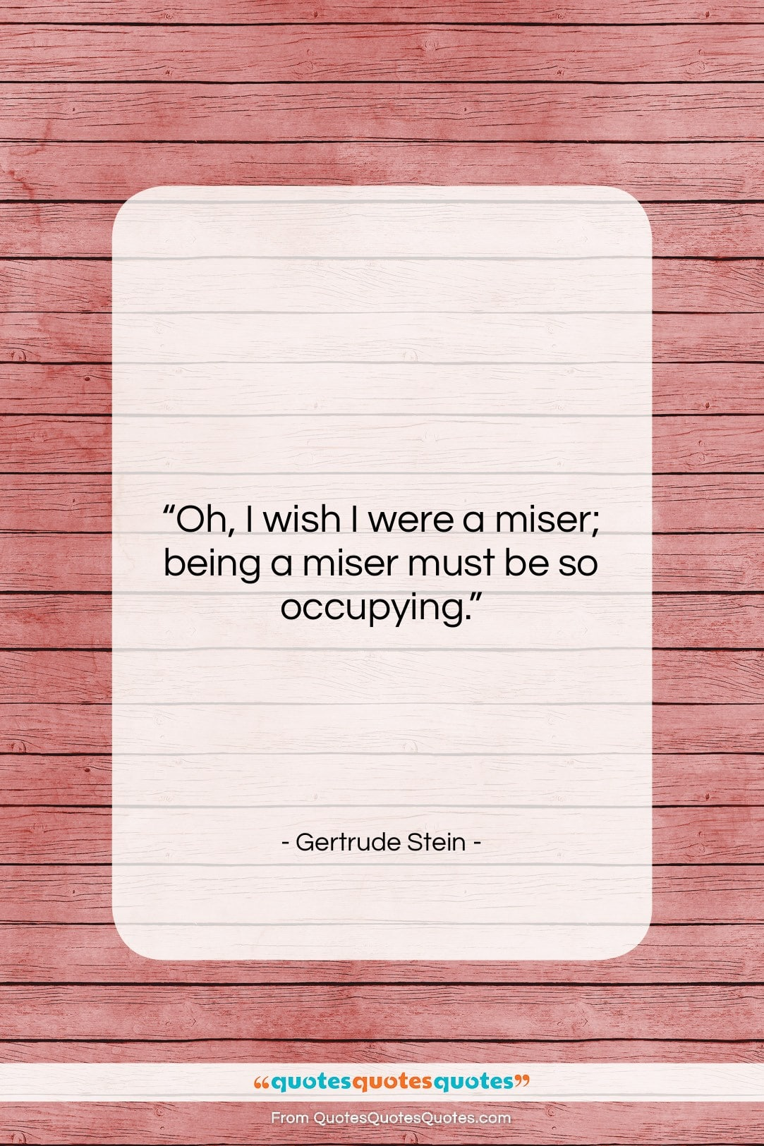 """Gertrude Stein quote: """"Oh, I wish I were a miser;…""""- at QuotesQuotesQuotes.com"""