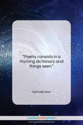 """Gertrude Stein quote: """"Poetry consists in a rhyming dictionary and…""""- at QuotesQuotesQuotes.com"""