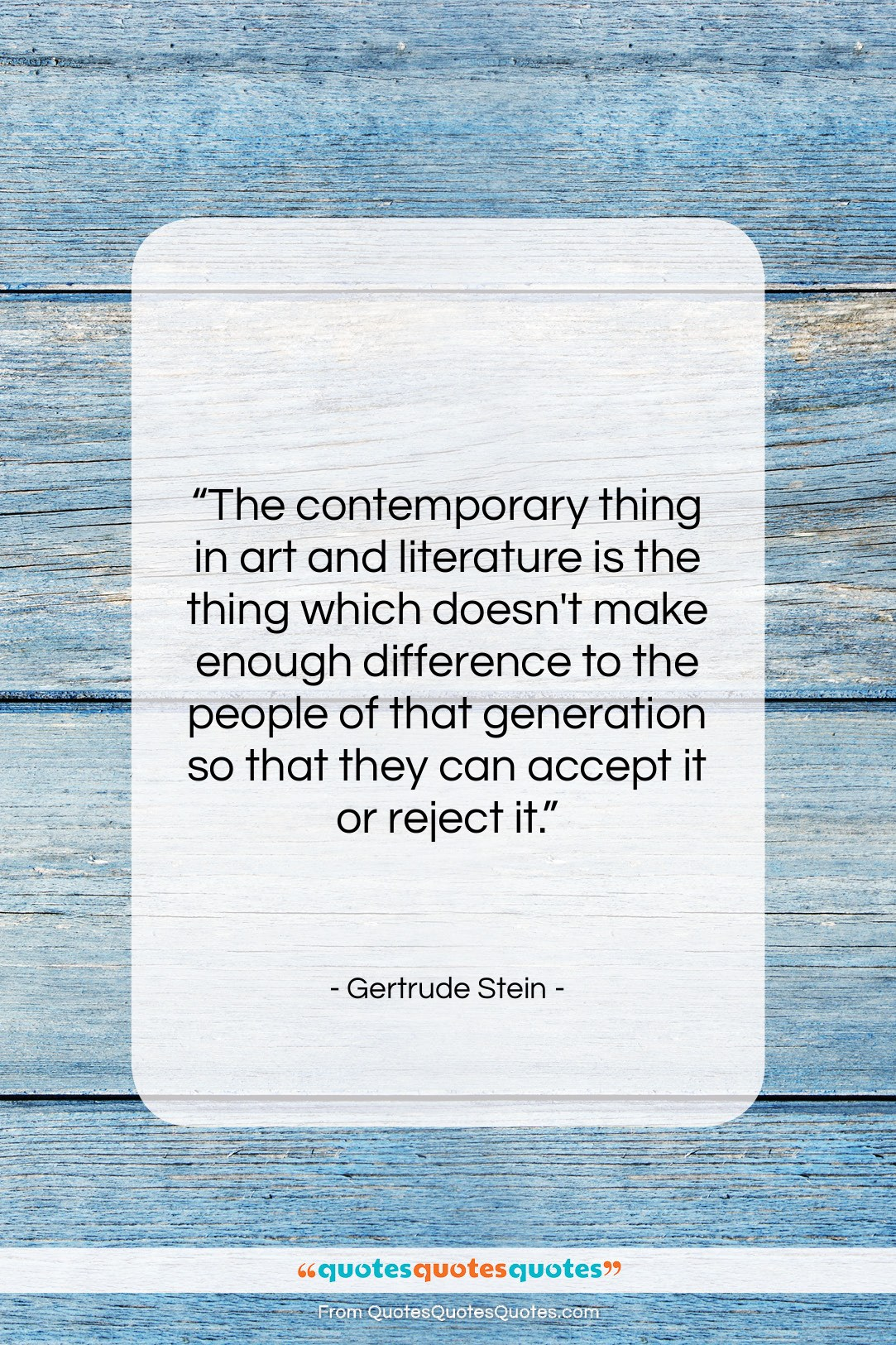 "Gertrude Stein quote: ""The contemporary thing in art and literature…""- at QuotesQuotesQuotes.com"