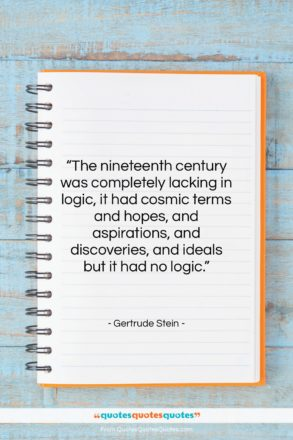 """Gertrude Stein quote: """"The nineteenth century was completely lacking in…""""- at QuotesQuotesQuotes.com"""
