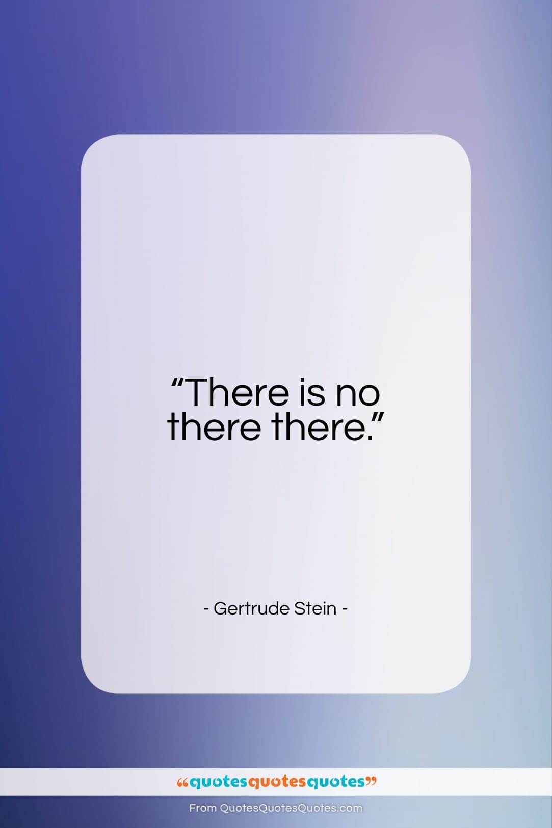 """Gertrude Stein quote: """"There is no there there…""""- at QuotesQuotesQuotes.com"""