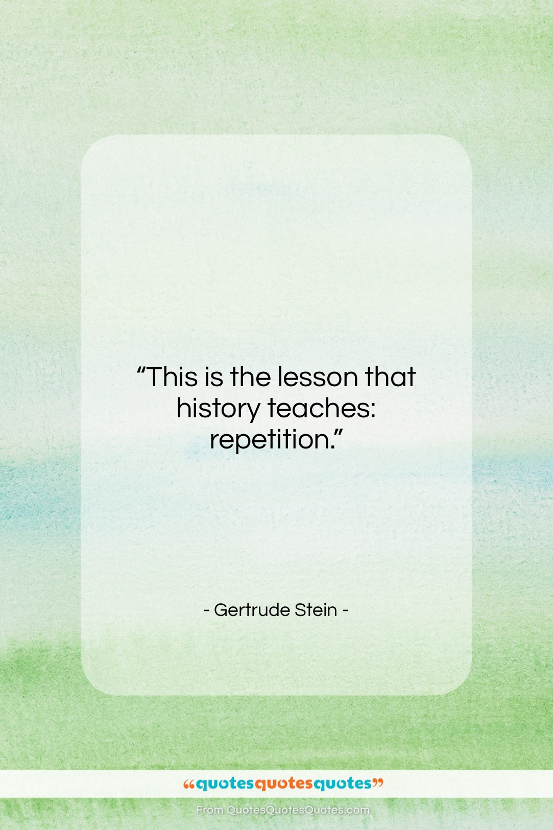 """Gertrude Stein quote: """"This is the lesson that history teaches:…""""- at QuotesQuotesQuotes.com"""