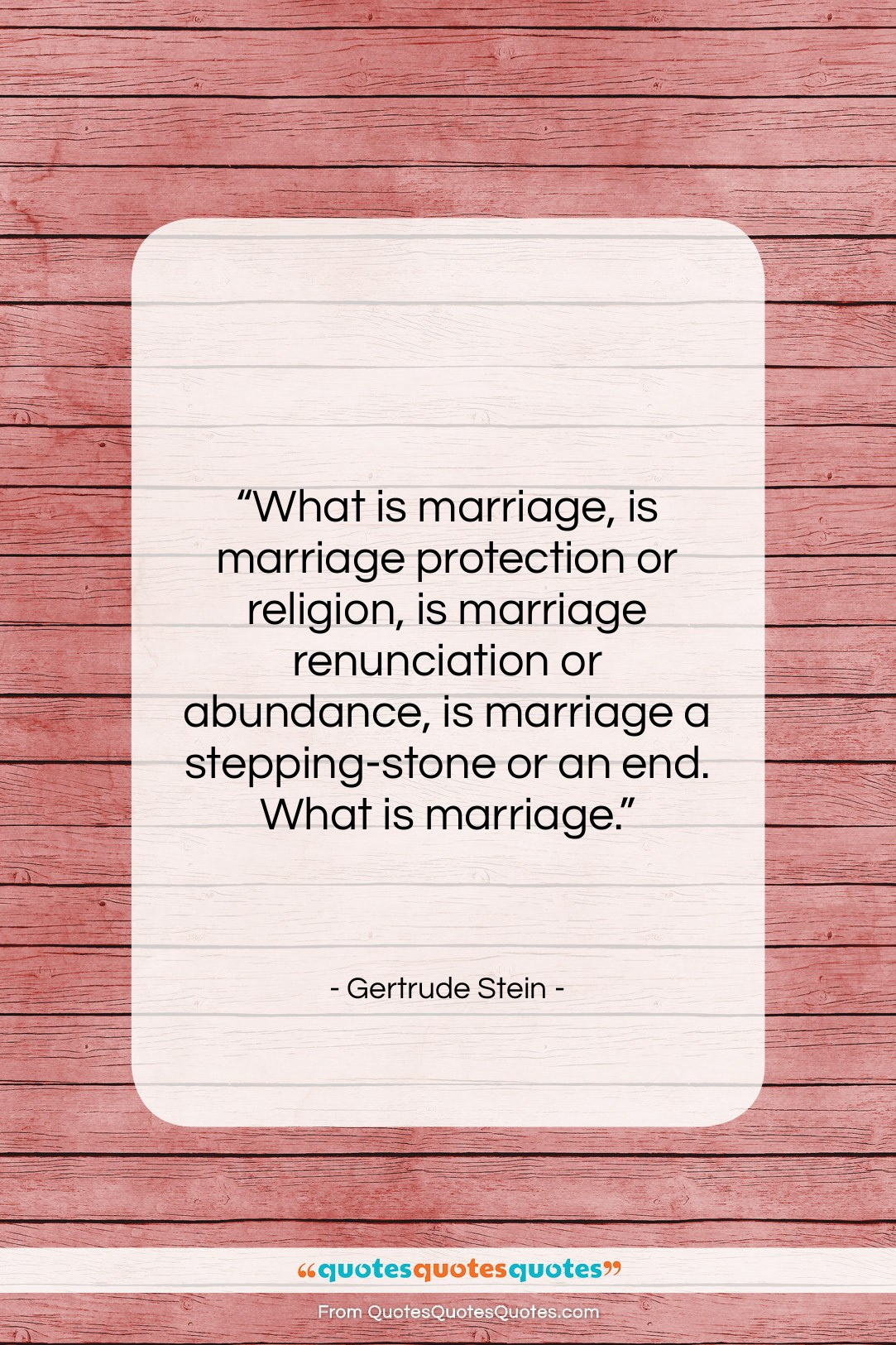 "Gertrude Stein quote: ""What is marriage, is marriage protection or…""- at QuotesQuotesQuotes.com"
