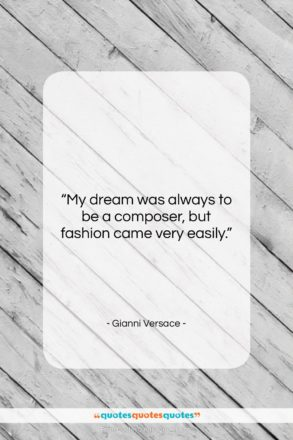 """Gianni Versace quote: """"My dream was always to be a…""""- at QuotesQuotesQuotes.com"""